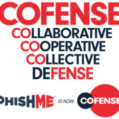 PhishMe Rebranding as Cofense Reflects Company's Extensive Range of Products and Services