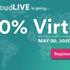 CloudLIVE Conference Goes 100% Virtual on May 20, 2020